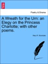 A Wreath For The Urn An Elegy On The Princess Charlotte With Other Poems