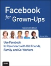 Facebook For Grown-Ups Use Facebook To Reconnect With Old Friends Family And Co-Workers 2e