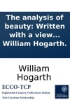 The Analysis Of Beauty Written With A View Of Fixing The Fluctuating Ideas Of Taste By William Hogarth