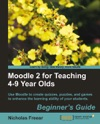 Moodle 2 For Teaching 4-9 Year Olds Beginners Guide