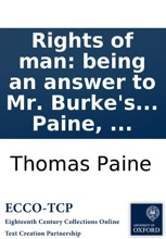 Rights of man: being an answer to Mr. Burke's attack on the French revolution. Second edition. By Thomas Paine, ...