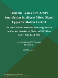 Trinamic Teams With Actel S Smartfusion Intelligent Mixed Signal Fpgas For Motion Control The Power Of Full Custom Soc Technology Without The Cost And Leadtime On Display At Esc Silicon Valley Actel Booth 930