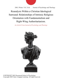 REANALYSIS WITHIN A CHRISTIAN IDEOLOGICAL SURROUND: RELATIONSHIPS OF INTRINSIC RELIGIOUS ORIENTATION WITH FUNDAMENTALISM AND RIGHT-WING AUTHORITARIANISM.