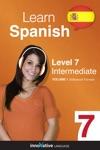 Learn Spanish -  Level 7 Intermediate Spanish Enhanced Version