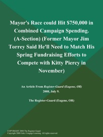 Mayor S Race Could Hit 750 000 In Combined Campaign Spending A Section Former Mayor Jim Torrey Said He Ll Need To Match His Spring Fundraising Efforts To Compete With Kitty Piercy In November
