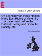 On Scandinavian Place Names In The East Riding Of Yorkshire ... A Paper Read Before The Driffield Literary And Scientific Society, Etc.