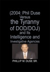 2004 Phil Duse Versus The Tyranny Of DODDOJ And Its Intelligence And Investigative Agencies