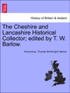 The Cheshire And Lancashire Historical Collector Edited By T W Barlow