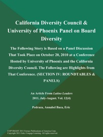 CALIFORNIA DIVERSITY COUNCIL & UNIVERSITY OF PHOENIX PANEL ON BOARD DIVERSITY: THE FOLLOWING STORY IS BASED ON A PANEL DISCUSSION THAT TOOK PLACE ON OCTOBER 20, 2010 AT A CONFERENCE HOSTED BY UNIVERSITY OF PHOENIX AND THE CALIFORNIA DIVERSITY COUNCIL. THE