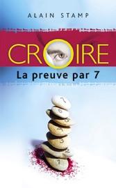 CROIRE, LA PREUVE PAR 7