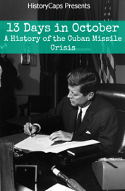 13 Days In October: A History of the Cuban Missile Crisis book