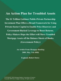 An Action Plan For Troubled Assets The 1 Trillion Geithner Public Private Partnership Investment Plan Offers A Broad Framework For Using Private Sector Capital To Enable Price Discovery And Government Backed Leverage To Boost Returns Policy Makers Hope The Effort Will Move Troubled Mortgage Assets Off The Balance Sheets Of Banks Government Policy