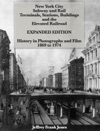 New York City  Subway And Rail  Terminals Stations Buildings  And The  Elevated Railroad  EXPANDED EDITION  History In Photographs And Film 1869 To 1974
