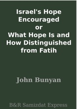 Israel's Hope Encouraged or What Hope Is and How Distinguished from Fatih