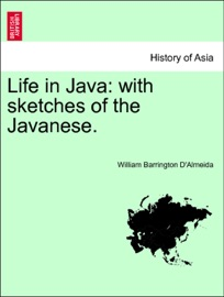 Life In Java With Sketches Of The Javanese Vol I