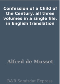Confession Of A Child Of The Century All Three Volumes In A Single File In English Translation
