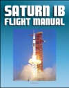 Saturn IB Flight Manual Skylab Saturn 1B Rocket - Comprehensive Details Of H-1 And J-2 Engines S-IB And S-IVB Stages Launch Facilities Emergency Detection And Procedures