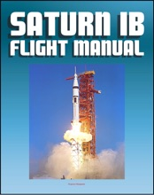 Saturn IB Flight Manual (Skylab Saturn 1B Rocket) - Comprehensive Details of H-1 and J-2 Engines, S-IB and S-IVB Stages, Launch Facilities, Emergency Detection and Procedures