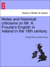 Notes And Historical Criticisms On Mr A Froudes English In Ireland In The 18th Century