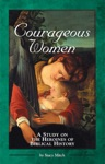 Courageous Women A Study On The Heroines Of Biblical History
