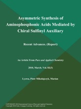 Asymmetric Synthesis Of Aminophosphonic Acids Mediated By Chiral Sulfinyl Auxiliary: Recent Advances (Report)