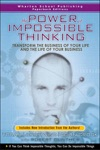 Power Of Impossible Thinking The Transform The Business Of Your Life And The Life Of Your Business