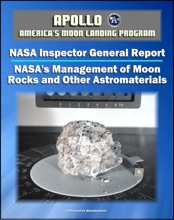 Apollo and America's Moon Landing Program: NASA's Management of Moon Rocks and Other Astromaterials Loaned for Research, Education, and Public Display (NASA Inspector General Report 2011)