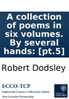 A Collection Of Poems In Six Volumes By Several Hands Pt5
