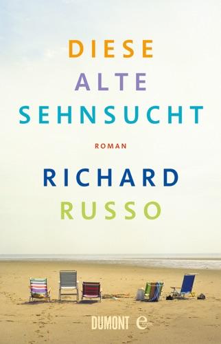 Richard Russo - Diese alte Sehnsucht