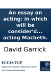 An Essay On Acting In Which Will Be Considerd The Mimical Behaviour Of A Certain Fashionable Faulty Actor  To Which Will Be Added A Short Criticism On His Acting Macbeth