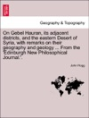On Gebel Hauran Its Adjacent Districts And The Eastern Desert Of Syria With Remarks On Their Geography And Geology  From The Edinburgh New Philosophical Journal