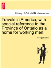 Travels In America, With Special Reference To The Province Of Ontario As A Home For Working Men.