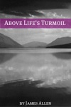 Above Lifes Turmoil Annotated With Biography About James Allen