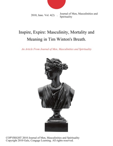 Masculinities and Spirituality Journal of Men - Inspire, Expire: Masculinity, Mortality and Meaning in Tim Winton's Breath.