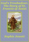 Gods Troubadour The Story Of St Francis Of Assisi