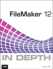 FileMaker 12 In Depth, 2/e - Jesse Feiler