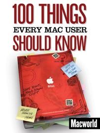 100 Things Every Mac User Should Know - Macworld Editors
