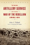 The Artillery Service In The War Of The Rebellion 1861-65