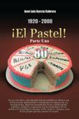 1920-2000 El Pastel! Parte Uno Book Cover