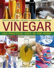 Vinegar: 250 Practical Uses In The Home