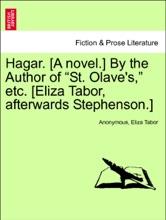 """Hagar. [A Novel.] By The Author Of """"St. Olave's,"""" Etc. [Eliza Tabor, Afterwards Stephenson.] VOL. II"""