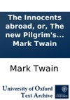 The Innocents Abroad Or The New Pilgrims Progress  Being Some Account Of The Steamship Quaker Citys Pleasure Excursion To Europe And The Holy Land  With Descriptions Of Countries Nations Incidents And Adventures As They Appeared To The Author