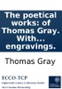 The Poetical Works: Of Thomas Gray. With The Life Of The Author. Cooke's Edition. Embellished With Superb Engravings.