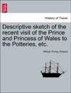 Descriptive Sketch Of The Recent Visit Of The Prince And Princess Of Wales To The Potteries Etc