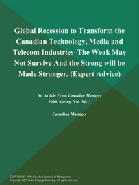 Global Recession To Transform The Canadian Technology Media And Telecom Industries The Weak May Not Survive And The Strong Will Be Made Stronger Expert Advice