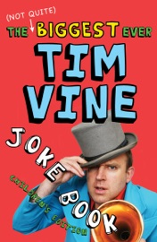 The (Not Quite) Biggest Ever Tim Vine Joke Book - Tim Vine