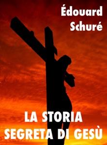 La storia segreta di Gesù Book Cover