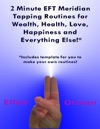 2 Minute EFT Meridian Tapping Routines For Wealth Health Love Happiness And Everything Else
