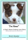 Im Home A Dogs Never Ending Love Story- Animal Life After Death -Dog Heaven Dogs Purpose For Reincarnation Animal Soul Contracts