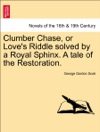 Clumber Chase Or Loves Riddle Solved By A Royal Sphinx A Tale Of The Restoration VOL I